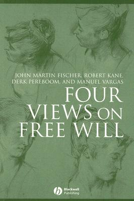 Four Views on Free Will By Fischer, John Martin/ Kane, Robert/ Pereboom, Derk/ Vargas, Manuel