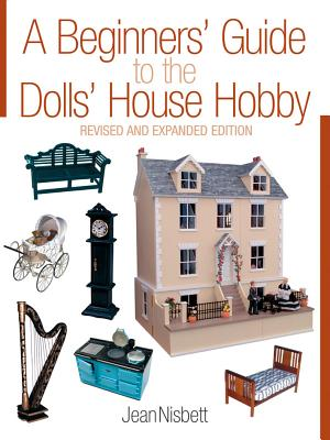 A Beginners' Guide to the Dolls' House Hobby By Nisbett, Jean